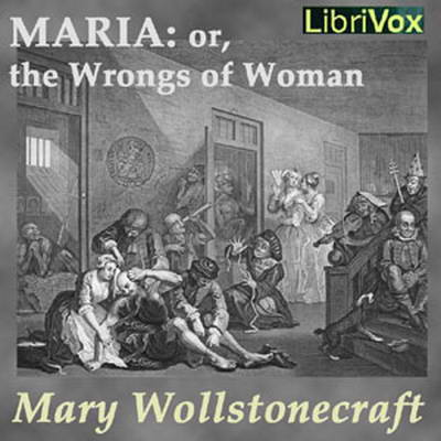 Maria: or, the Wrongs of Woman by Mary Wollstonecraft