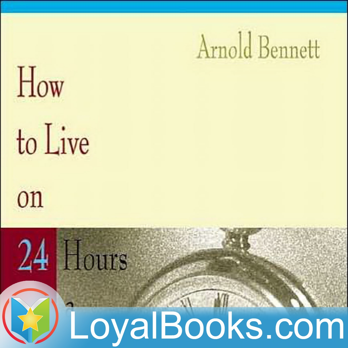 <![CDATA[How to Live on Twenty-Four Hours a Day by Arnold Bennett]]>