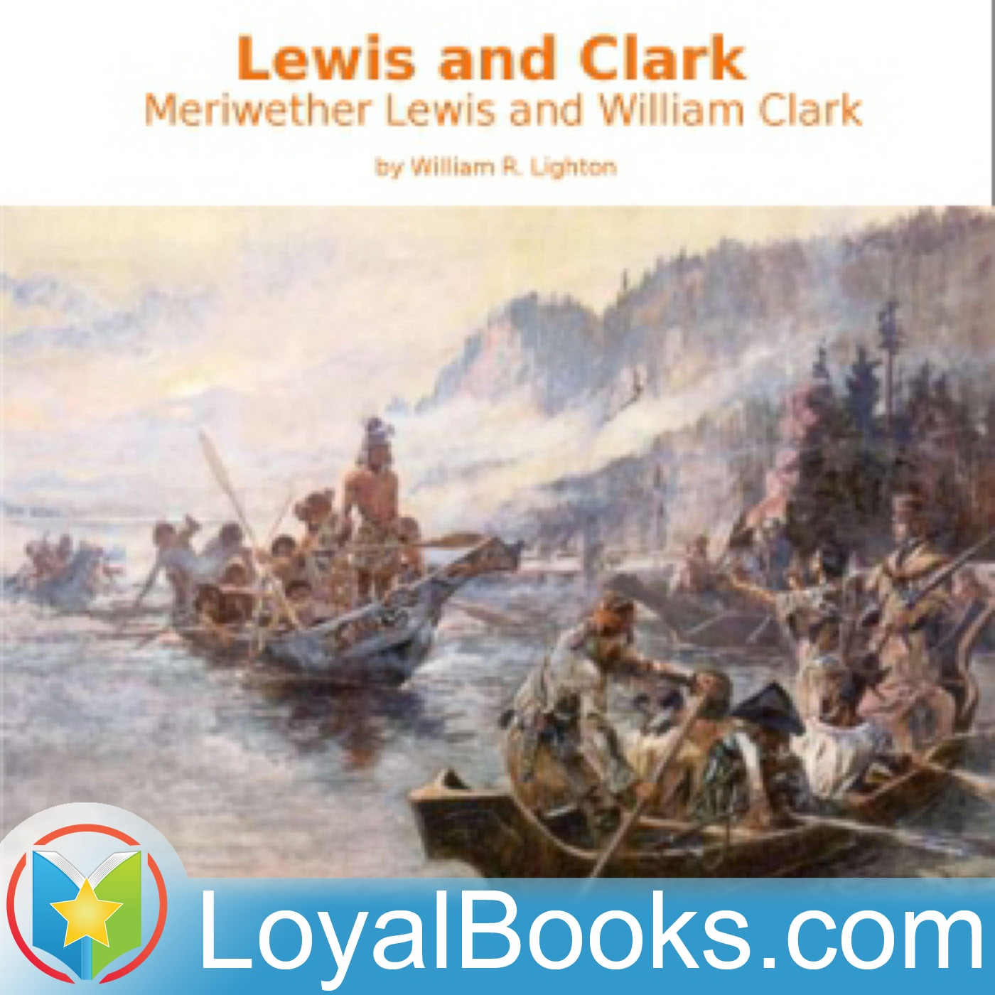 <![CDATA[Lewis and Clark: Meriwether Lewis and William Clark by William R. Lighton]]>