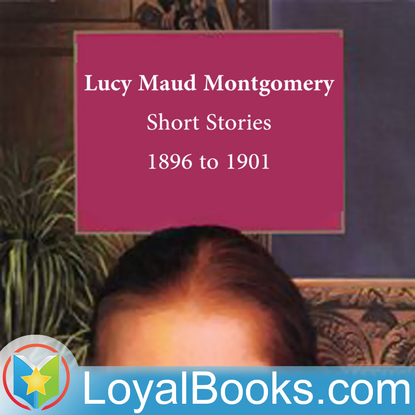 <![CDATA[Lucy Maud Montgomery Short Stories, 1896 to 1901 by Lucy Maud Montgomery]]>