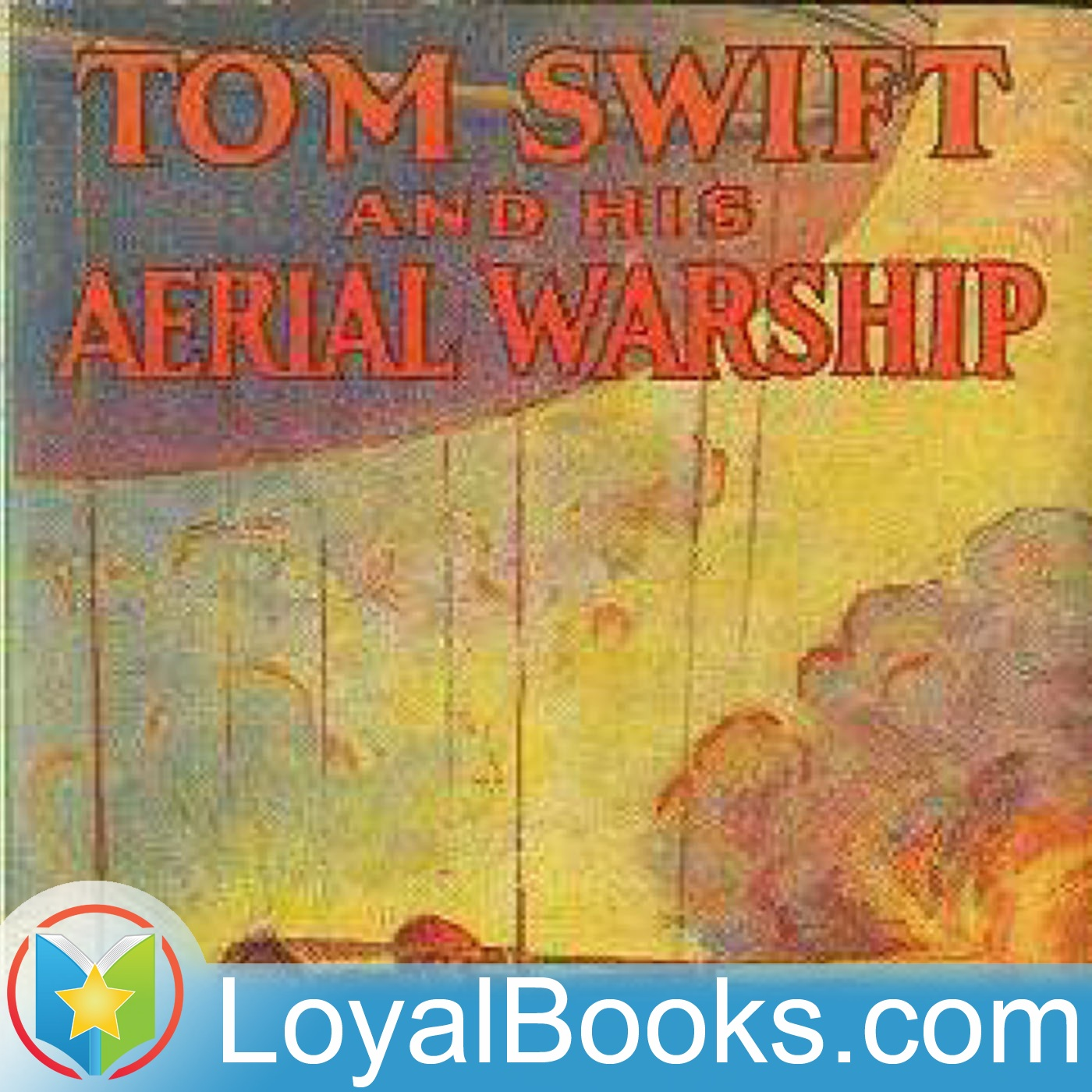 <![CDATA[Tom Swift and His Aerial Warship, or, the Naval Terror of the Seas by Victor Appleton]]>