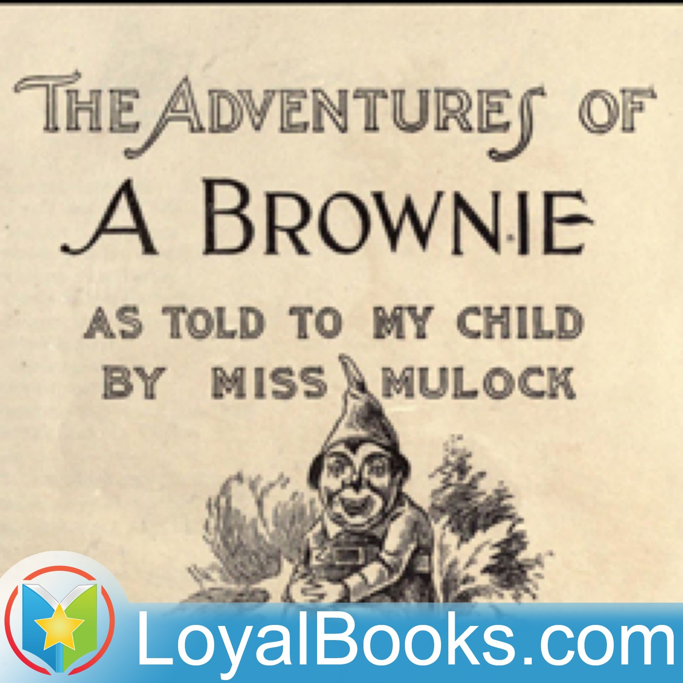 <![CDATA[Adventures of a Brownie as Told to My Child by Miss Mulock]]>