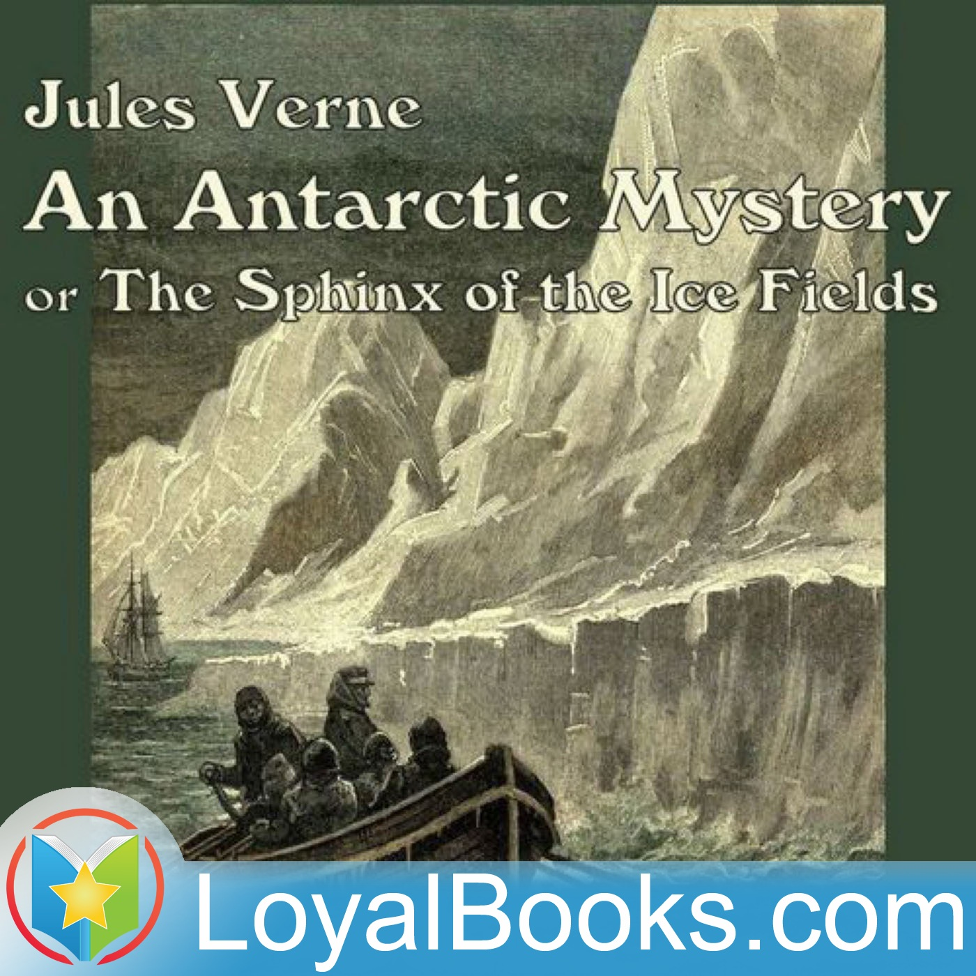 <![CDATA[An Antarctic Mystery or The Sphinx of the Ice Fields by Jules Verne]]>