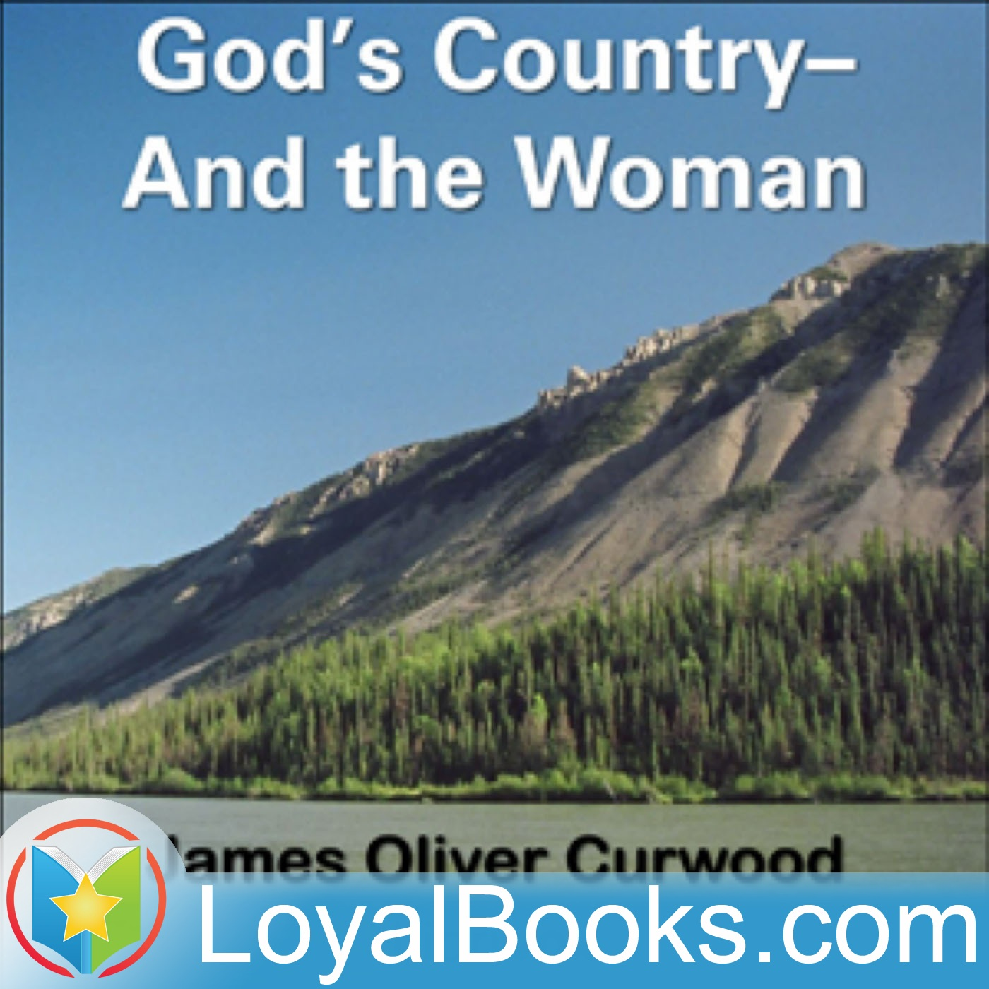 <![CDATA[God's Country—And the Woman by James Oliver Curwood]]>