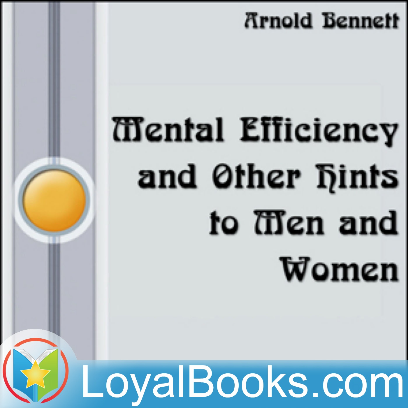 <![CDATA[Mental Efficiency and Other Hints to Men and Women by Arnold Bennett]]>