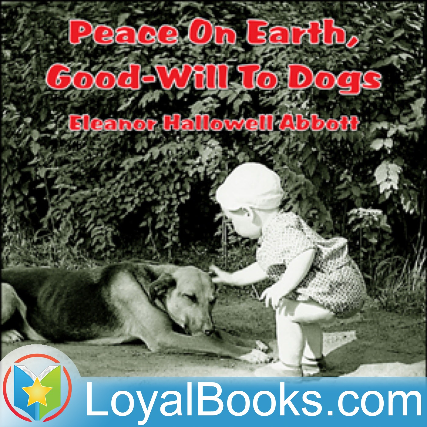<![CDATA[Peace On Earth, Good-Will To Dogs by Eleanor Hallowell Abbott]]>