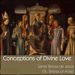 Conceptions of Divine Love by Santa Teresa de Jesus