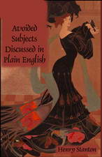 Sex – Avoided Subjects Discussed in Plain English by Henry Stanton