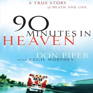 90 Minutes in Heaven: A True Story of Death & Life (Unabridged) by Don Piper