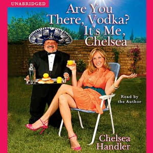 Are You There, Vodka? It's Me, Chelsea (Unabridged) by Chelsea Handler