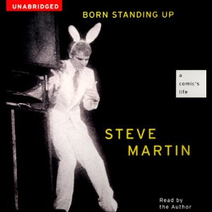 Born Standing Up: A Comic's Life (Unabridged) by Steve Martin