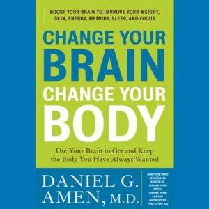 Change Your Brain, Change Your Body: Use Your Brain to Get and Keep the Body You Have Always Wanted (Unabridged) by Daniel G. Amen