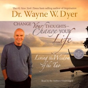 Change Your Thoughts, Change Your Life: Living the Wisdom of the Tao (Unabridged) by Dr. Wayne W. Dyer