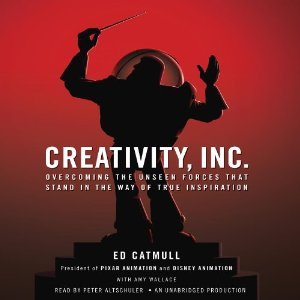 Creativity, Inc.: Overcoming the Unseen Forces That Stand in the Way of True Inspiration by Ed Catmull, Amy Wallace