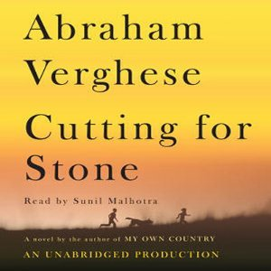 Cutting for Stone: A Novel (Unabridged) by Abraham Verghese