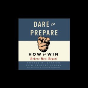 Dare to Prepare: How to Win before You Begin (Unabridged) by Ronald M. Shapiro, Gregory Jordan