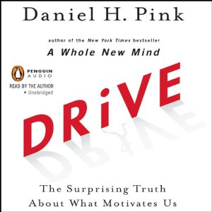 Drive: The Surprising Truth About What Motivates Us (Unabridged) by Daniel H. Pink