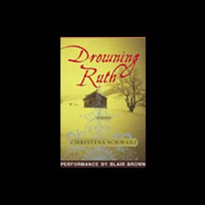 Drowning Ruth (Unabridged) by Christina Schwarz
