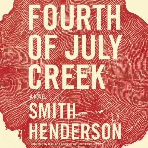 Fourth of July Creek: A Novel by Smith Henderson