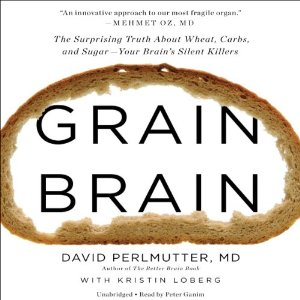 Grain Brain: The Surprising Truth About Wheat, Carbs, and Sugar - Your Brain's Silent Killers by David Perlmutter, Kristin Loberg
