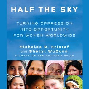 Half the Sky: Turning Oppression into Opportunity for Women Worldwide (Unabridged) by Nicholas D. Kristof, Sheryl WuDunn