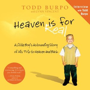 Heaven Is for Real: A Little Boy's Astounding Story of His Trip to Heaven and Back by Todd Burpo, Lynn Vincent