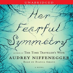 Her Fearful Symmetry: A Novel (Unabridged) by Audrey Niffenegger