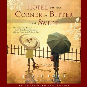Hotel on the Corner of Bitter and Sweet: A Novel (Unabridged) by Jamie Ford