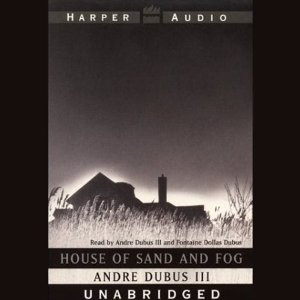 House of Sand and Fog (Unabridged) by Andre Dubus III
