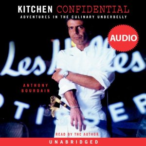 Kitchen Confidential: Adventures in the Culinary Underbelly (Unabridged) by Anthony Bourdain