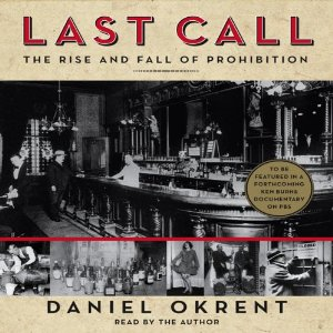 Last Call: The Rise and Fall of Prohibition by Daniel Okrent