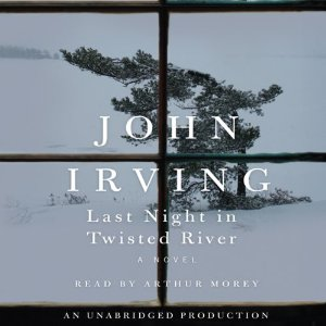 Last Night in Twisted River: A Novel (Unabridged) by John Irving