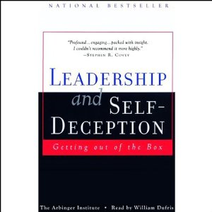 Leadership and Self-Deception: Getting Out of the Box (Unabridged) by The Arbinger Institute