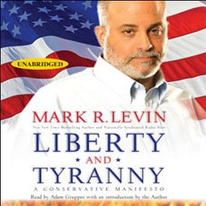 Liberty and Tyranny: A Conservative Manifesto (Unabridged) by Mark R. Levin