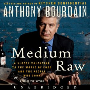 Medium Raw: A Bloody Valentine to the World of Food and the People Who Cook (Unabridged) by Anthony Bourdain