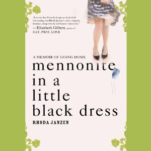 Mennonite in a Little Black Dress: A Memoir of Going Home (Unabridged) by Rhoda Janzen