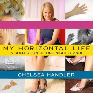 My Horizontal Life: A Collection of One-Night Stands (Unabridged) by Chelsea Handler
