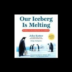 Our Iceberg is Melting: Changing and Succeeding Under Any Conditions (Unabridged) by John Kotter and Holger Rathgeber