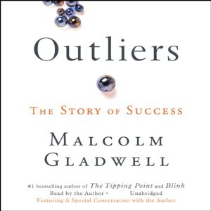 Outliers: The Story of Success (Unabridged) by Malcolm Gladwell