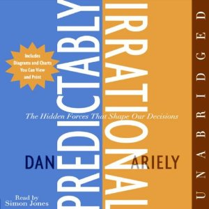 Predictably Irrational: The Hidden Forces That Shape Our Decisions (Unabridged) by Dan Ariely
