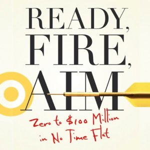 Ready, Fire, Aim: Zero to $100 Million in No Time Flat (Unabridged) by Michael Masterson