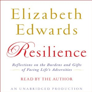 Resilience: Reflections on the Burdens and Gifts of Facing Life's Adversities (Unabridged) by Elizabeth Edwards