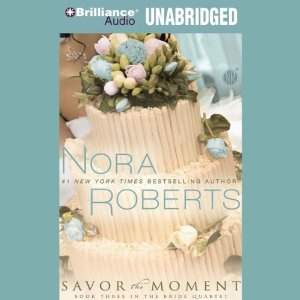 Savor the Moment: The Bride Quartet, Book 3 (Unabridged) by Nora Roberts