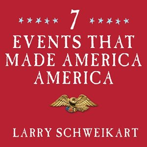Seven Events That Made America America: And Proved That the Founding Fathers Were Right All Along (Unabridged) by Larry Schweikart