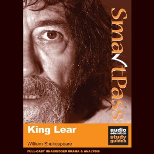 SmartPass Plus Audio Education Study Guide to King Lear (Unabridged, Dramatised, Commentary Options) by William Shakespeare, Mike Reeves