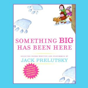 Something Big Has Been Here (Unabridged) by Jack Prelutsky
