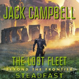 Steadfast: The Lost Fleet: Beyond the Frontier, Book 4 by Jack Campbell