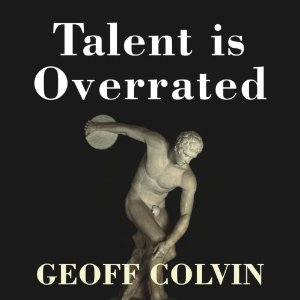 Talent Is Overrated: What Really Separates World-Class Performers from Everybody Else (Unabridged) by Geoff Colvin