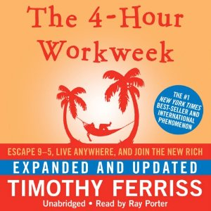 The 4-Hour Workweek: Escape 9-5, Live Anywhere, and Join the New Rich (Expanded and Updated) by Timothy Ferriss