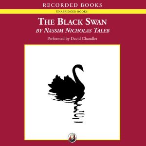 The Black Swan: The Impact of the Highly Improbable (Unabridged) by Nassim Nicholas Taleb